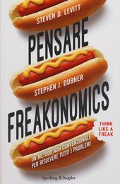 Pensare freakonomics. Un metodo non convenzionale per risolvere tutti i problemi