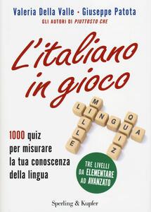 L' italiano in gioco. 1000 quiz per misurare la tua conoscenza della lingua