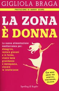 Libro La Zona è donna. La nuova alimentazione mediterranea per: dimagrire, restare giovani e in forma, vivere bene gravidanza e menopausa, vincere le intolleranze Gigliola Braga