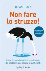 Foto Cover di Non fare lo struzzo! L'arte di non rimandare la soluzione dei problemi per essere più efficienti, Libro di Brian Tracy, edito da Sperling & Kupfer
