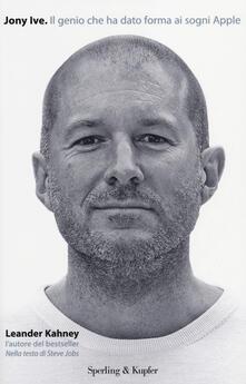Jony Ive. Il genio che ha dato forma ai sogni Apple.pdf