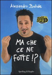 Foto Cover di Ma che ce ne fotte!?, Libro di Alessandro Bolide, edito da Sperling & Kupfer