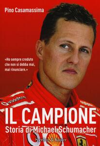 Libro Il campione. Storia di Michael Schumacher Pino Casamassima