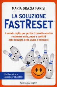 Foto Cover di La soluzione FastReset®. Il metodo rapido per gestire il cervello emotivo e superare ansie, paure e conflitti nelle relazioni, nello studio e nel lavoro, Libro di M. Grazia Parisi, edito da Sperling & Kupfer
