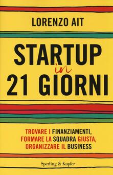 Antondemarirreguera.es Startup in 21 giorni. Trovare i finanziamenti, formare la squadra giusta, organizzare il business Image