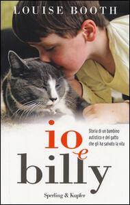 Foto Cover di Io e Billy. Storia di un bambino autistico e del gatto che gli ha salvato la vita, Libro di Louise Booth, edito da Sperling & Kupfer