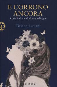 Foto Cover di E corrono ancora. Storie italiane di donne selvagge, Libro di Tiziana Luciani, edito da Frassinelli
