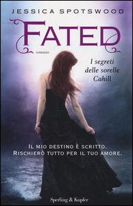 Foto Cover di Fated. I segreti delle sorelle Cahill, Libro di Jessica Spotswood, edito da Sperling & Kupfer