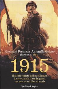 Libro 1915. Il fronte segreto dell'intelligence. La storia della Grande guerra che non c'è sui libri di storia Giovanni Fasanella , Antonella Grippo