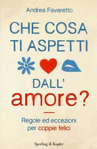 Libro Che cosa ti aspetti dall'amore? Andrea Favaretto