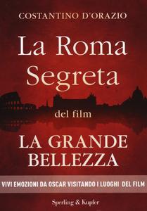 Libro La Roma segreta del film La Grande Bellezza Costantino D'Orazio