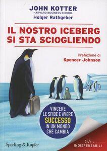 Foto Cover di Il nostro iceberg si sta sciogliendo, Libro di John P. Kotter,Holger Rathgeber, edito da Sperling & Kupfer
