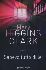 Foto Cover di Sapevo tutto di lei. Con gadget, Libro di Mary Higgins Clark, edito da Sperling & Kupfer 0