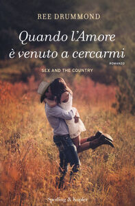 Foto Cover di Quando l'amore è venuto a cercarmi. Con gadget, Libro di Ree Drummond, edito da Sperling & Kupfer 0