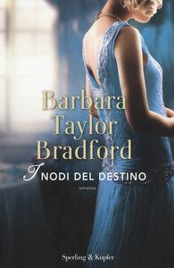 Foto Cover di I nodi del destino. Con gadget, Libro di Barbara Taylor Bradford, edito da Sperling & Kupfer 0