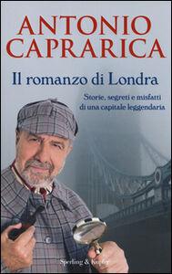 Foto Cover di Il romanzo di Londra. Storie, segreti e misfatti di una capitale leggendaria, Libro di Antonio Caprarica, edito da Sperling & Kupfer