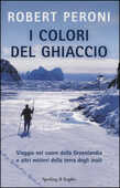 Libro I colori del ghiaccio. Viaggio nel cuore della Groenlandia e altri misteri della terra degli inuit Robert Peroni Francesco Casolo