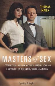 Libro Masters of sex. La storia vera di William Masters e Virginia Johnson, la coppia che ha insegnato il sesso all'America Thomas Maier