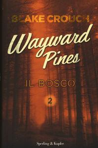 Foto Cover di Il bosco. Wayward Pines. Vol. 2, Libro di Blake Crouch, edito da Sperling & Kupfer