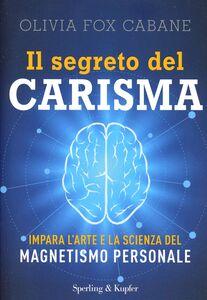 Foto Cover di Il segreto del carisma, Libro di Olivia Fox Cabane, edito da Sperling & Kupfer