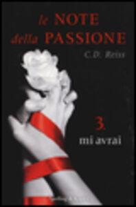 Foto Cover di Mi avrai. Le note della passione. Vol. 3, Libro di C. D. Reiss, edito da Sperling & Kupfer