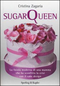Foto Cover di Sugar Queen. La favola moderna di una mamma che ha sconfitto la crisi con il cake design, Libro di Cristina Zagaria, edito da Sperling & Kupfer