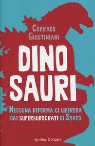 Foto Cover di Dinosauri. Nessuna riforma ci libererà dai superburocrati di Stato, Libro di Corrado Giustiniani, edito da Sperling & Kupfer