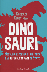 Libro Dinosauri. Nessuna riforma ci libererà dai superburocrati di Stato Corrado Giustiniani