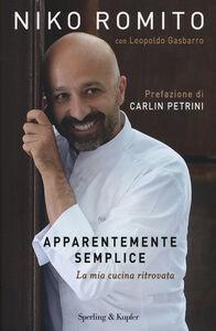 Foto Cover di Apparentemente semplice. La mia cucina ritrovata, Libro di Niko Romito,Leopoldo Gasbarro, edito da Sperling & Kupfer