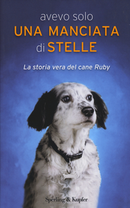 Libro Avevo solo una manciata di stelle. La storia vera del cane Ruby Carola Vannini