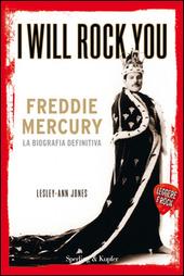 I will rock you. Freddy Mercury. La biografia definitiva. Leggere è rock