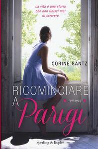 Foto Cover di Ricominciare a Parigi, Libro di Corine Gantz, edito da Sperling & Kupfer