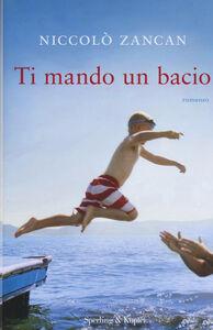 Libro Ti mando un bacio Niccolò Zancan