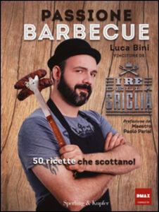 Foto Cover di Passione barbecue. I re della griglia. 50 ricette che scottano!, Libro di Luca Bini, edito da Sperling & Kupfer