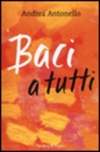 Foto Cover di Baci a tutti, Libro di Andrea Antonello, edito da Sperling & Kupfer