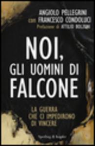 Libro Noi, gli uomini di Falcone Angiolo Pellegrini , Francesco Condoluci