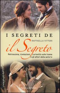 Libro I segreti de «Il segreto». Retroscena, rivelazioni, curiosità sulle trame e gli attori della serie tv Raffaella Vittori