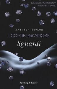 Libro Sguardi. I colori dell'amore Kathryn Taylor
