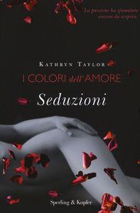 Libro Seduzioni. I colori dell'amore Kathryn Taylor