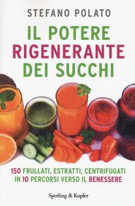 Foto Cover di Il potere rigenerante dei succhi, Libro di Stefano Polato, edito da Sperling & Kupfer