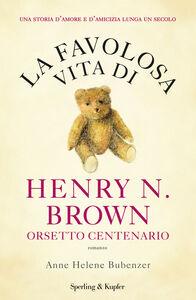 Libro La favolosa vita di Henry N. Brown orsetto centenario Anne H. Bubenzer