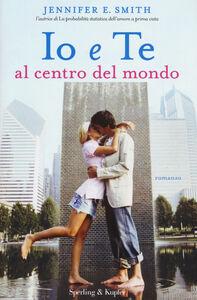 Libro Io e te al centro del mondo Jennifer E. Smith