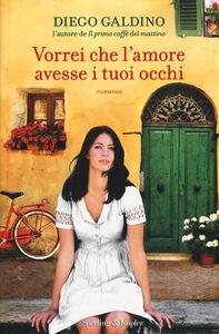 Libro Vorrei che l'amore avesse i tuoi occhi Diego Galdino