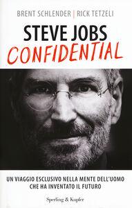 Libro Steve Jobs confidential. Un viaggio eclusivo nella mente dell'uomo che ha inventato il futuro Brent Schlender , Rick Tetzeli
