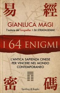 Foto Cover di I 64 enigmi. L'antica sapienza cinese per vincere nel mondo contemporaneo, Libro di Gianluca Magi, edito da Sperling & Kupfer