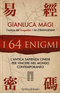 64 ENIGMI. L'ANTICA SAPIENZA CINESE PER