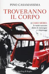 Troveranno il corpo. Il caso Moro: le verità nascoste dietro le menzogne e i depistaggi