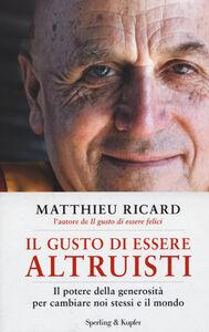 Libro Il gusto di essere altruisti. Il potere della generosità per cambiare noi stessi e il mondo Matthieu Ricard