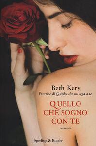 Libro Quello che sogno con te Beth Kery
