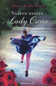 Foto Cover di Volevo essere Lady Oscar, Libro di Marie-Renée Lavoie, edito da Sperling & Kupfer